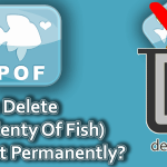 How to Delete POF (Plenty Of Fish) Account Permanently?