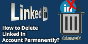 How to Delete LinkedIn Account Permanently?